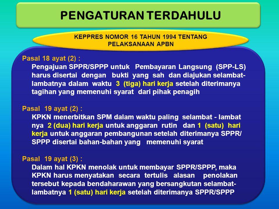 Pasal 18 ayat (2) : Pengajuan SPPR/SPPP untuk Pembayaran Langsung (SPP-LS) harus disertai dengan bukti yang sah dan diajukan selambat- lambatnya dalam