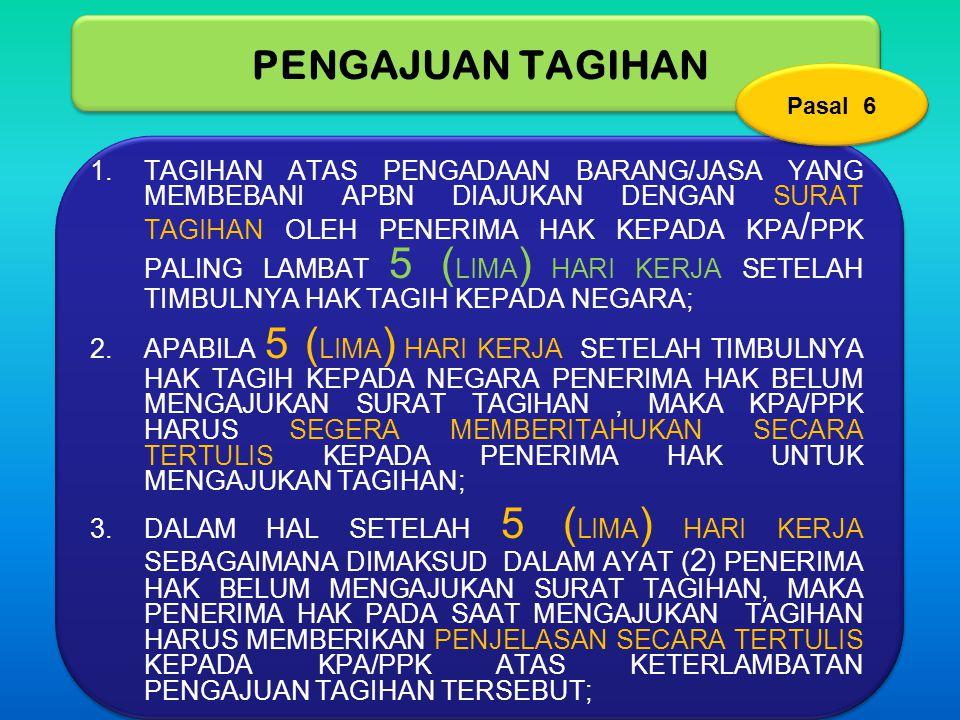 PENGAJUAN TAGIHAN 1.TAGIHAN ATAS PENGADAAN BARANG/JASA YANG MEMBEBANI APBN DIAJUKAN DENGAN SURAT TAGIHAN OLEH PENERIMA HAK KEPADA KPA / PPK PALING LAM