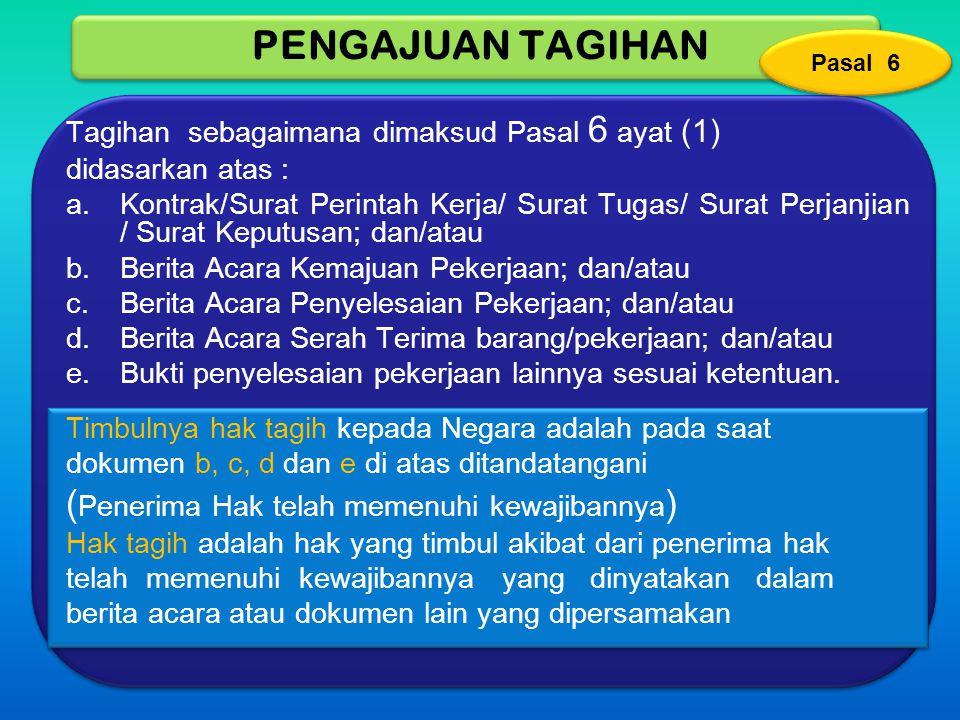 PENGAJUAN TAGIHAN Tagihan sebagaimana dimaksud Pasal 6 ayat (1) didasarkan atas : a.Kontrak/Surat Perintah Kerja/ Surat Tugas/ Surat Perjanjian / Sura