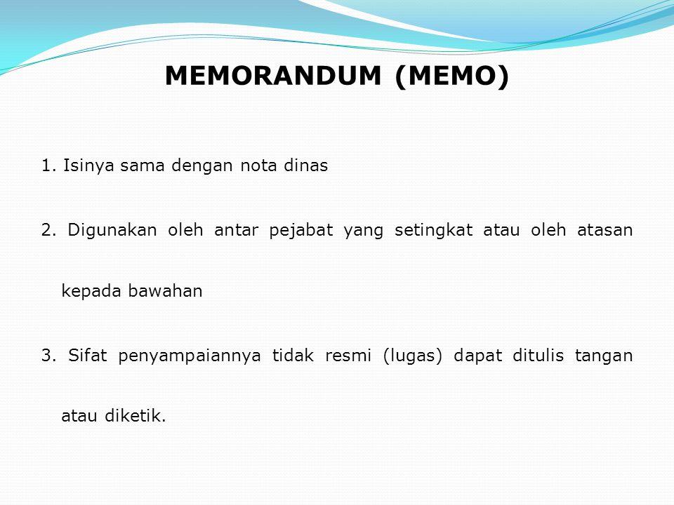 MEMORANDUM (MEMO) 1. Isinya sama dengan nota dinas 2. Digunakan oleh antar pejabat yang setingkat atau oleh atasan kepada bawahan 3. Sifat penyampaian