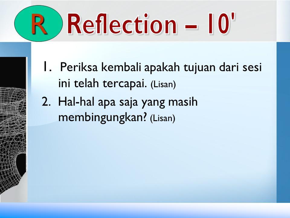 1. Periksa kembali apakah tujuan dari sesi ini telah tercapai. (Lisan) 2. Hal-hal apa saja yang masih membingungkan? (Lisan) R