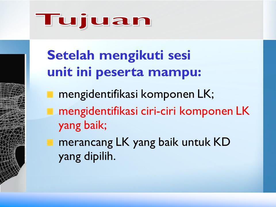 mengidentifikasi komponen LK; mengidentifikasi ciri-ciri komponen LK yang baik; merancang LK yang baik untuk KD yang dipilih. Setelah mengikuti sesi u