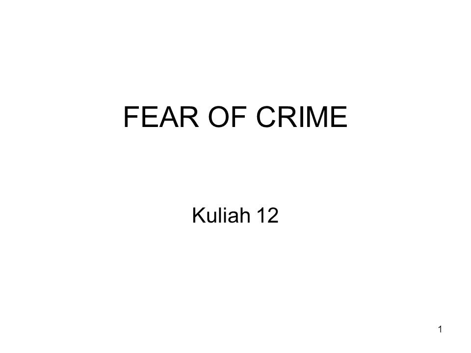1 FEAR OF CRIME Kuliah 12