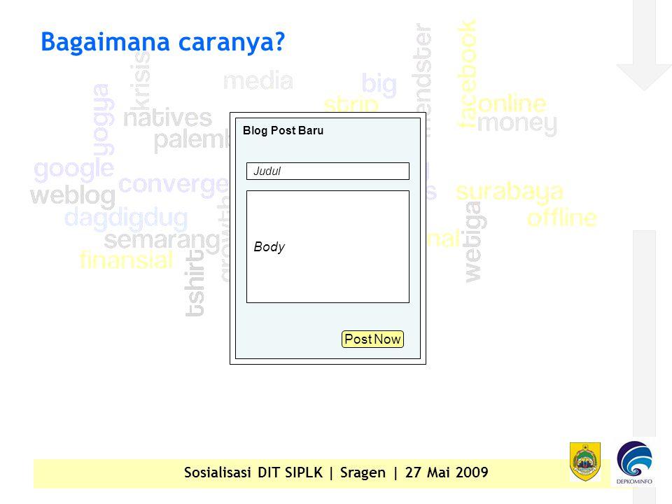 Sosialisasi DIT SIPLK | Sragen | 27 Mai 2009 Bagaimana caranya Blog Post Baru Judul Body Post Now