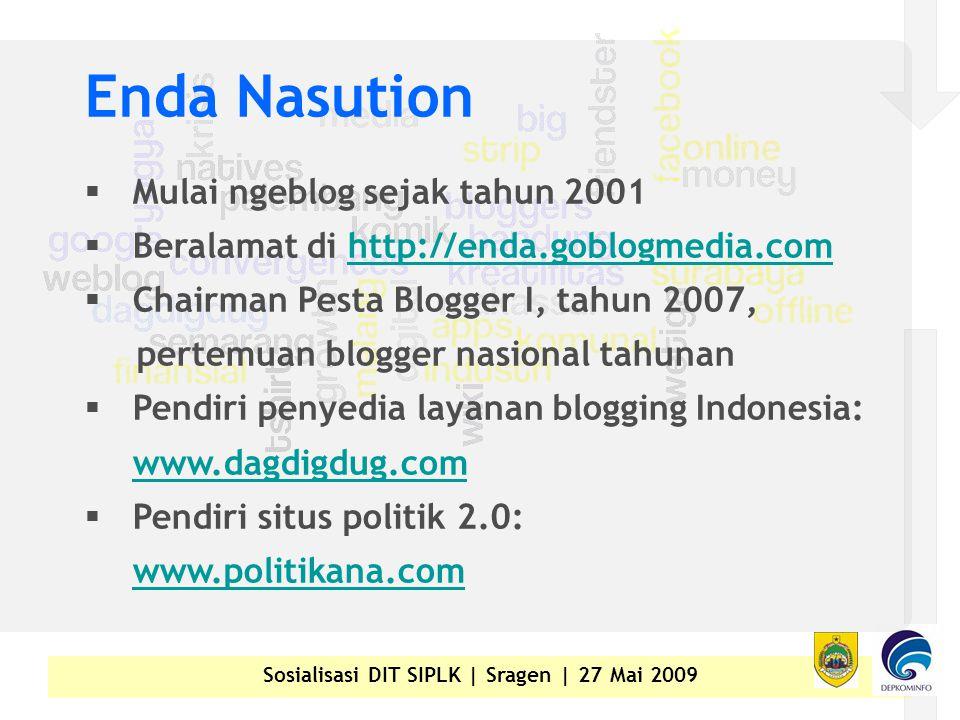 Enda Nasution  Mulai ngeblog sejak tahun 2001  Beralamat di http://enda.goblogmedia.comhttp://enda.goblogmedia.com  Chairman Pesta Blogger I, tahun 2007, pertemuan blogger nasional tahunan  Pendiri penyedia layanan blogging Indonesia: www.dagdigdug.com www.dagdigdug.com  Pendiri situs politik 2.0: www.politikana.com www.politikana.com