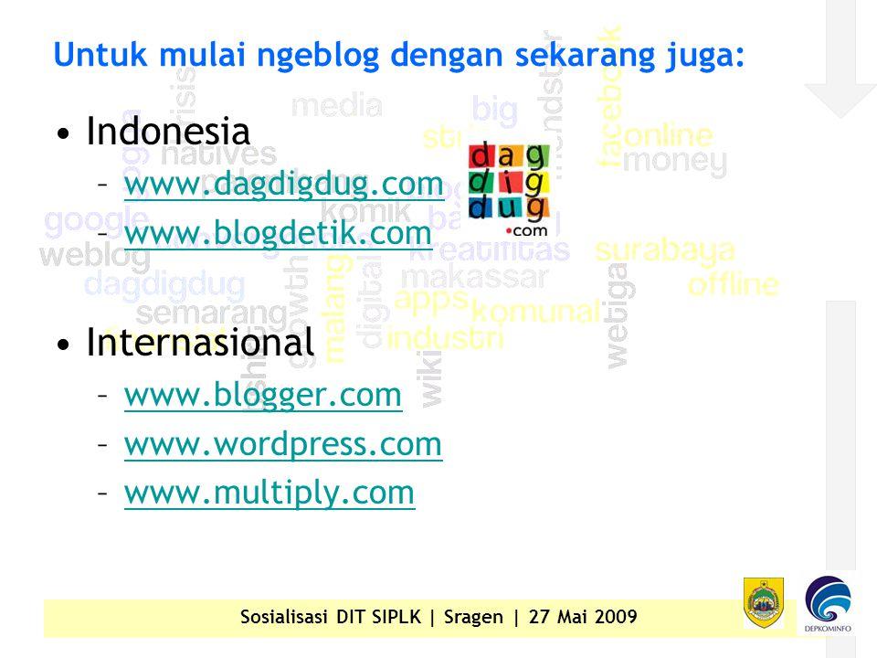 Sosialisasi DIT SIPLK | Sragen | 27 Mai 2009 Untuk mulai ngeblog dengan sekarang juga: •Indonesia –www.dagdigdug.comwww.dagdigdug.com –www.blogdetik.comwww.blogdetik.com •Internasional –www.blogger.comwww.blogger.com –www.wordpress.comwww.wordpress.com –www.multiply.comwww.multiply.com