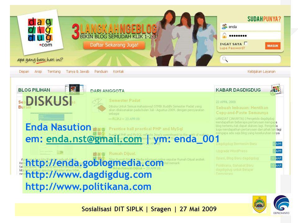 Sosialisasi DIT SIPLK | Sragen | 27 Mai 2009 DISKUSI Enda Nasution em: enda.nst@gmail.com | ym: enda_001 http://enda.goblogmedia.com http://www.dagdigdug.com http://www.politikana.comenda.nst@gmail.com