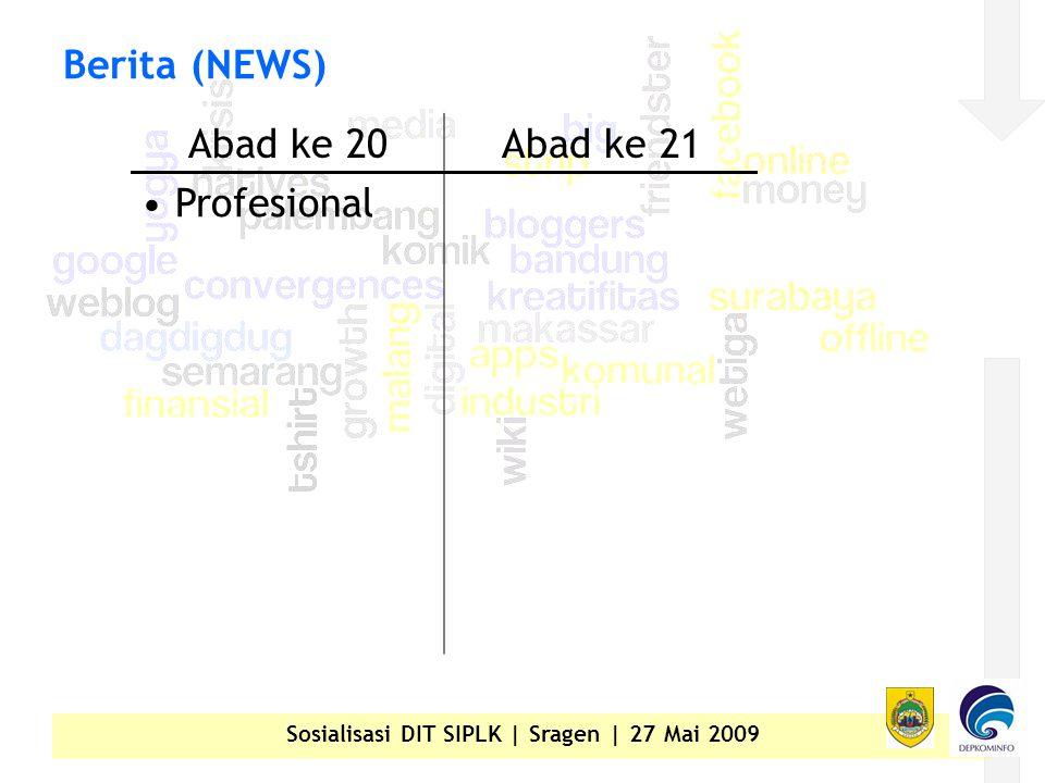Sosialisasi DIT SIPLK | Sragen | 27 Mai 2009 Berita (NEWS) Abad ke 20Abad ke 21 • Profesional