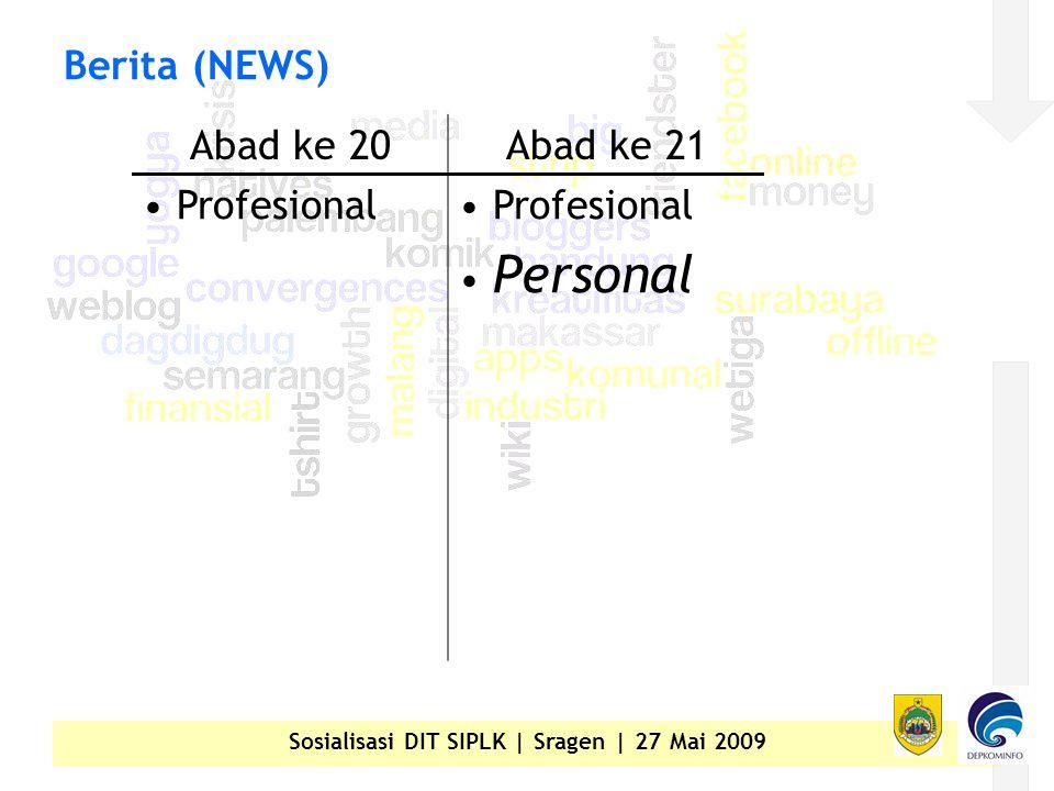 Sosialisasi DIT SIPLK | Sragen | 27 Mai 2009 Berita (NEWS) Abad ke 20Abad ke 21 • Profesional • Personal