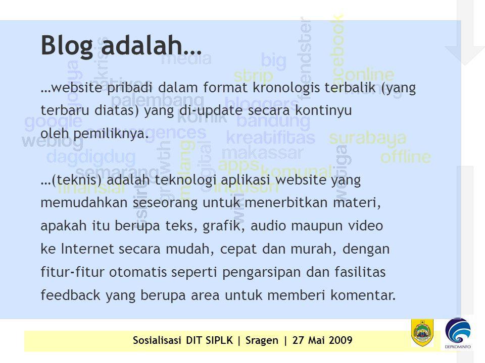 Sosialisasi DIT SIPLK | Sragen | 27 Mai 2009 Blog adalah… …website pribadi dalam format kronologis terbalik (yang terbaru diatas) yang di-update secara kontinyu oleh pemiliknya.