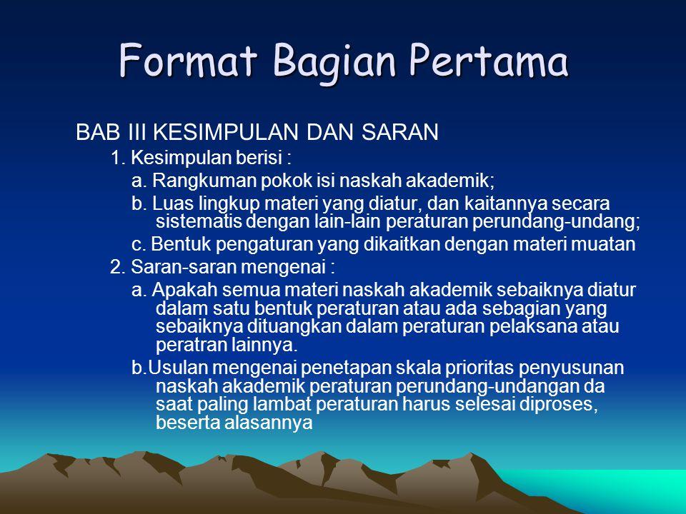 Format Bagian Pertama BAB II Ruang Lingkup Naskah Akademik 1. Ketentuan umum 2. Identifikasi permasalahan 3. Kebijakan untuk mengatasi masalah Memuat