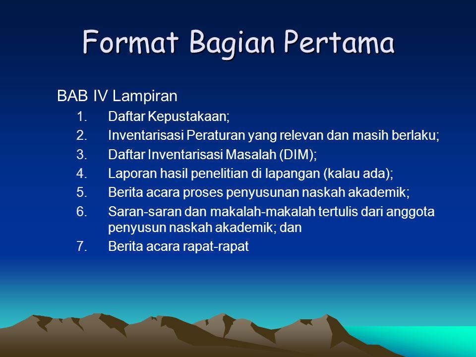 Format Bagian Pertama BAB III KESIMPULAN DAN SARAN 1. Kesimpulan berisi : a. Rangkuman pokok isi naskah akademik; b. Luas lingkup materi yang diatur,