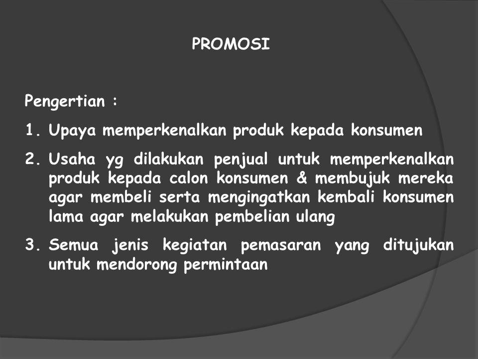 PROMOSI Pengertian : 1.Upaya memperkenalkan produk kepada konsumen 2.Usaha yg dilakukan penjual untuk memperkenalkan produk kepada calon konsumen & me