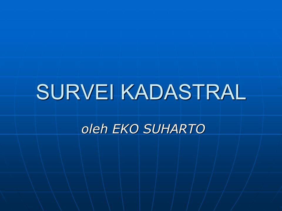 SURVEI KADASTRAL oleh EKO SUHARTO oleh EKO SUHARTO
