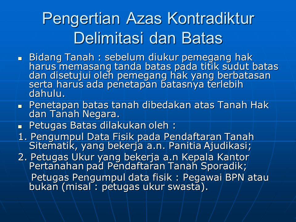 Penetapan Batas Tanah Hak Penetapan batas tanah hak oleh Petugas Pengumpul Data Fisik pegawai BPN: 1.