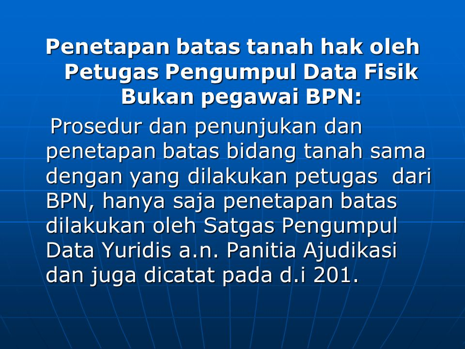 Penetapan batas tanah hak oleh Petugas Pengumpul Data Fisik Bukan pegawai BPN: Prosedur dan penunjukan dan penetapan batas bidang tanah sama dengan ya