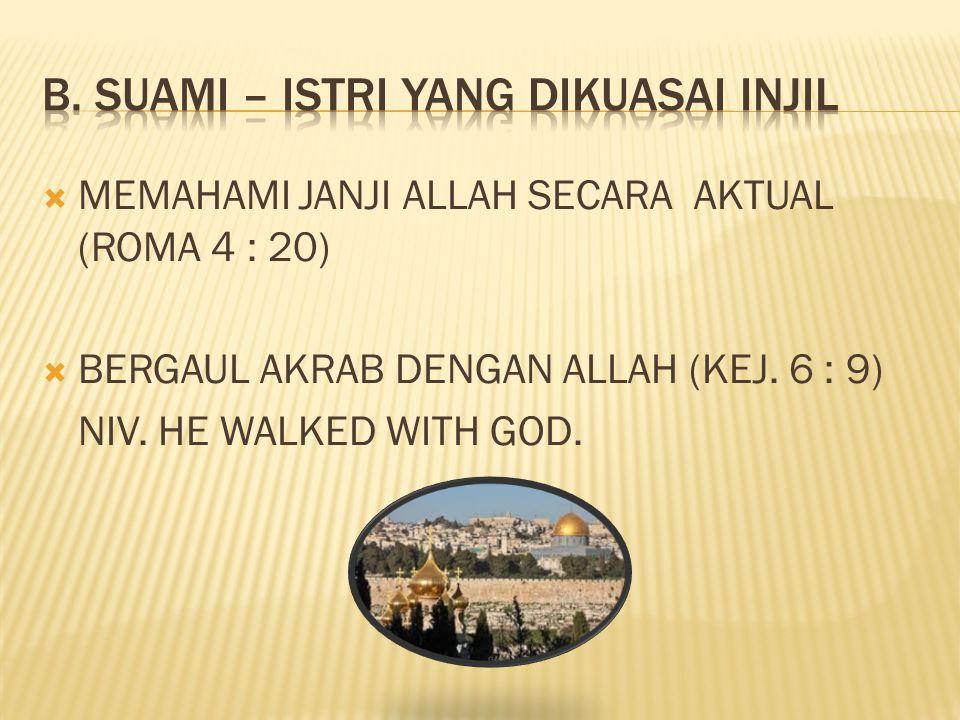  MEMAHAMI JANJI ALLAH SECARA AKTUAL (ROMA 4 : 20)  BERGAUL AKRAB DENGAN ALLAH (KEJ. 6 : 9) NIV. HE WALKED WITH GOD.