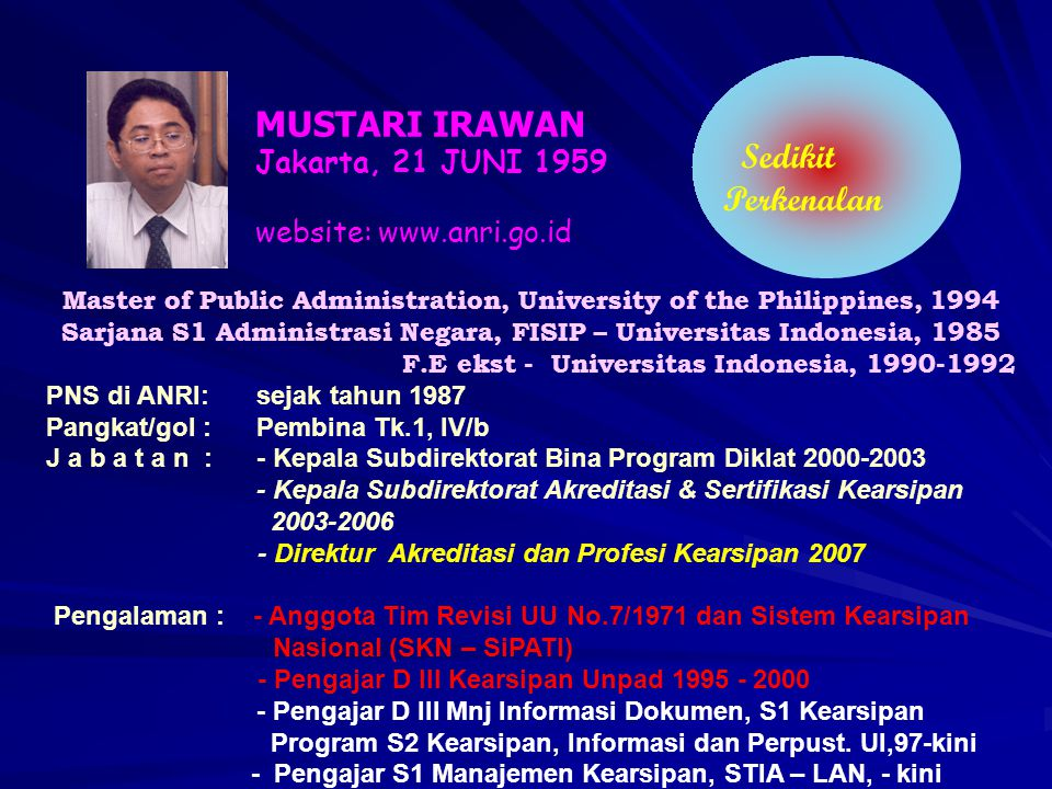 Sedikit Perkenalan MUSTARI IRAWAN Jakarta, 21 JUNI 1959 website: www.anri.go.id Master of Public Administration, University of the Philippines, 1994 S