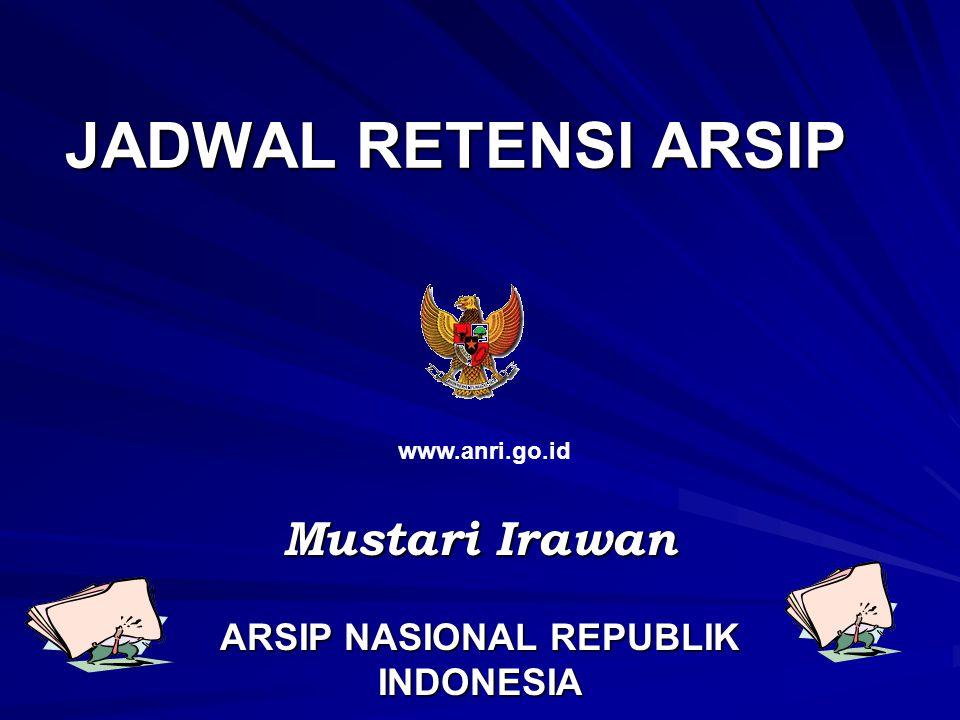 JADWAL RETENSI ARSIP Mustari Irawan ARSIP NASIONAL REPUBLIK INDONESIA www.anri.go.id