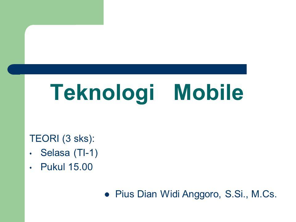 Teknologi Mobile  Pius Dian Widi Anggoro, S.Si., M.Cs.