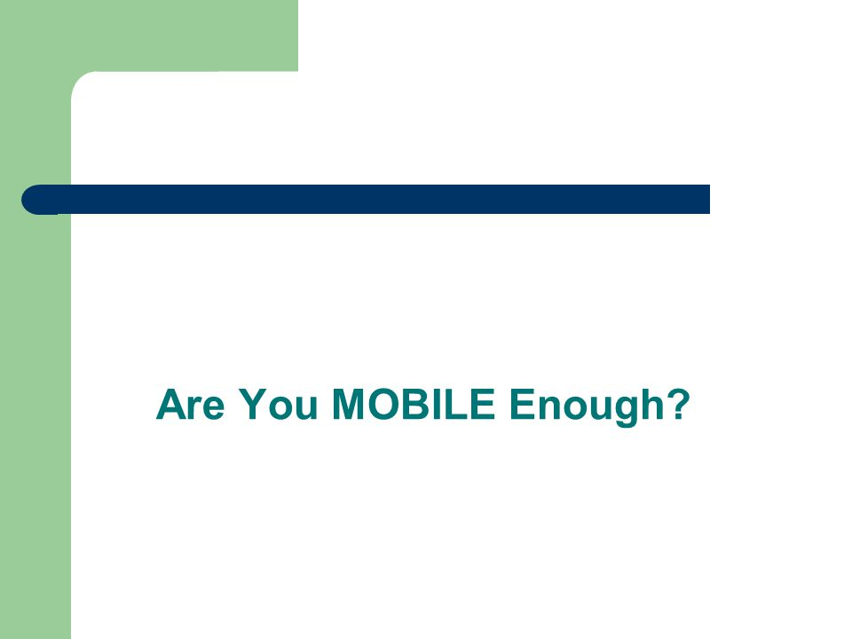 Are You MOBILE Enough?