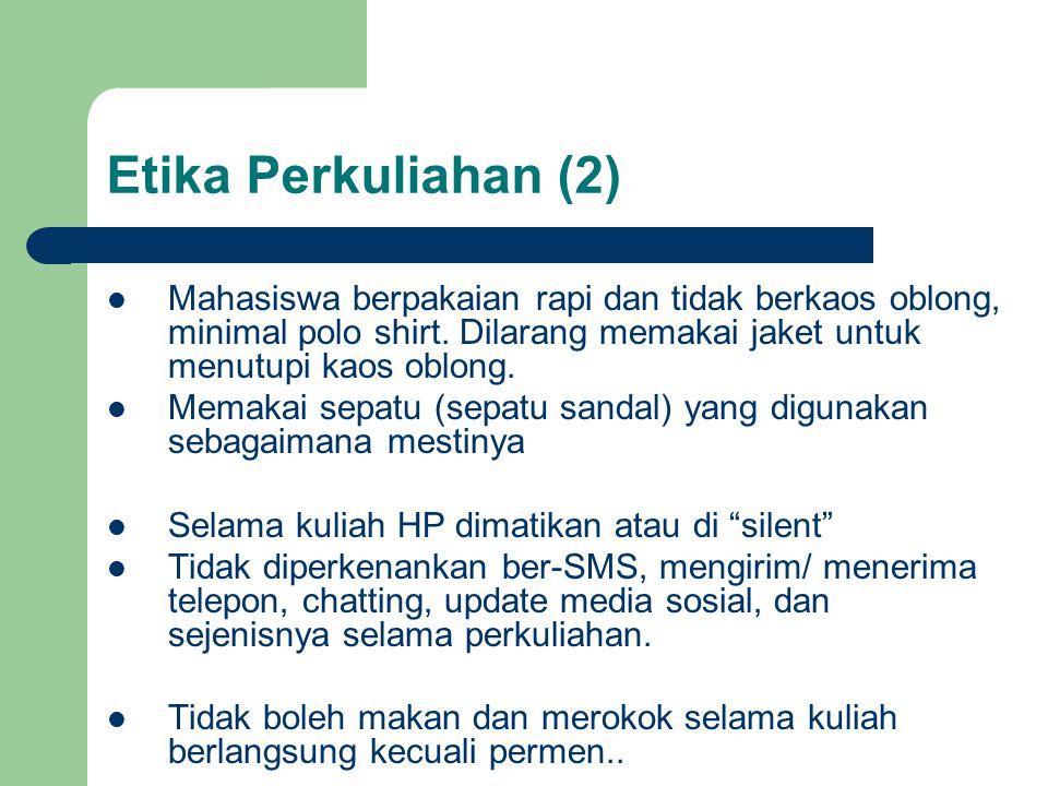 Etika Perkuliahan (2)  Mahasiswa berpakaian rapi dan tidak berkaos oblong, minimal polo shirt.