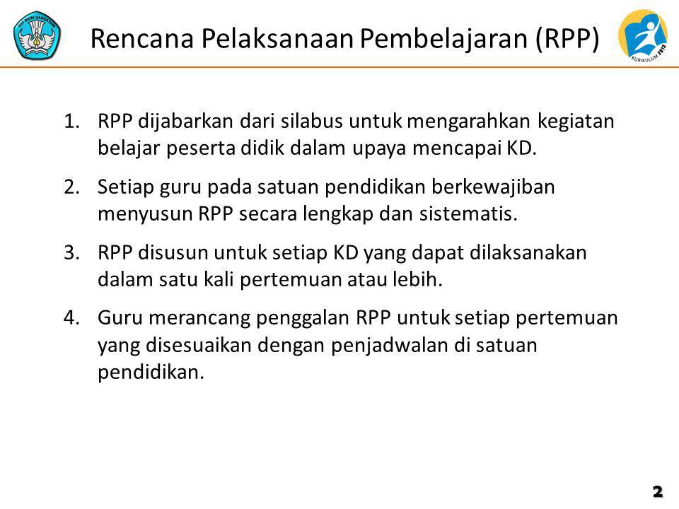 Rencana Pelaksanaan Pembelajaran (RPP) 1.RPP dijabarkan dari silabus untuk mengarahkan kegiatan belajar peserta didik dalam upaya mencapai KD. 2.Setia