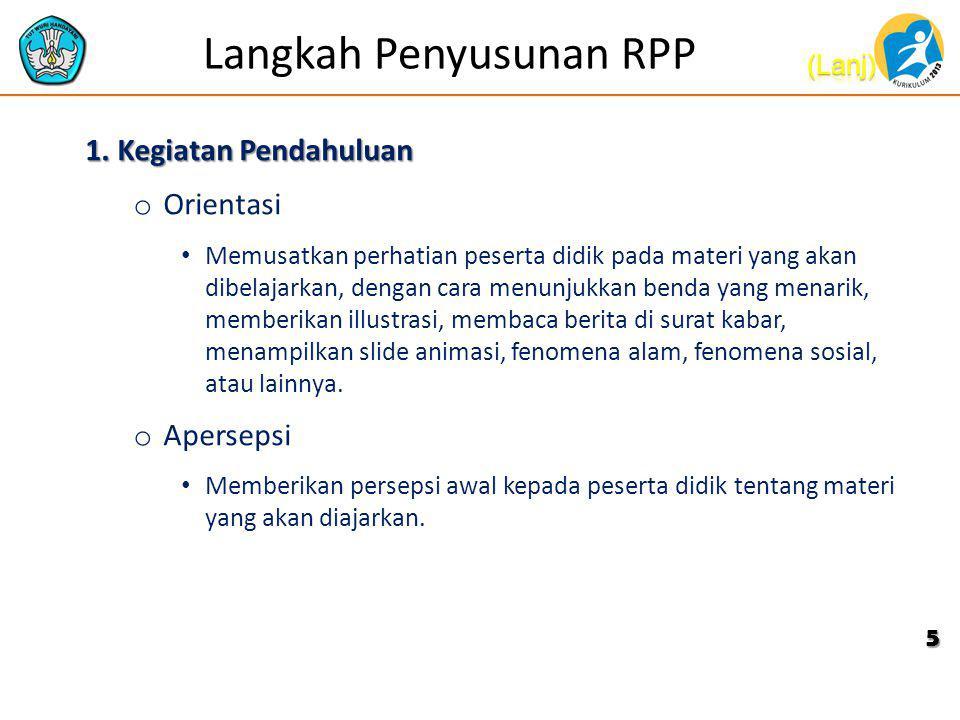 Langkah Penyusunan RPP 1. Kegiatan Pendahuluan o Orientasi • Memusatkan perhatian peserta didik pada materi yang akan dibelajarkan, dengan cara menunj