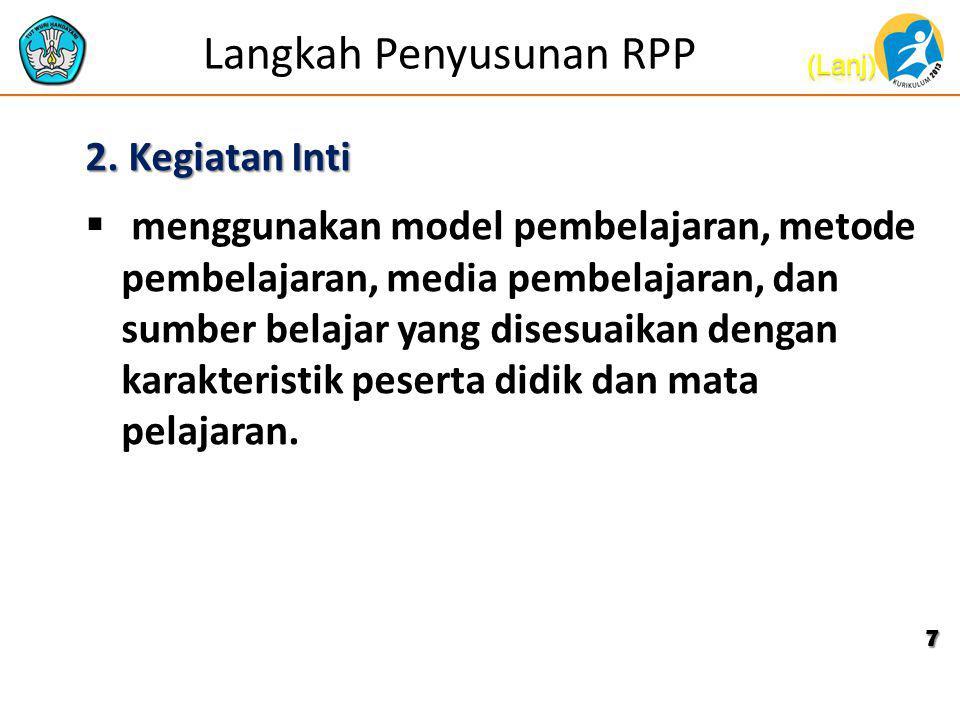 Langkah Penyusunan RPP 2. Kegiatan Inti  menggunakan model pembelajaran, metode pembelajaran, media pembelajaran, dan sumber belajar yang disesuaikan