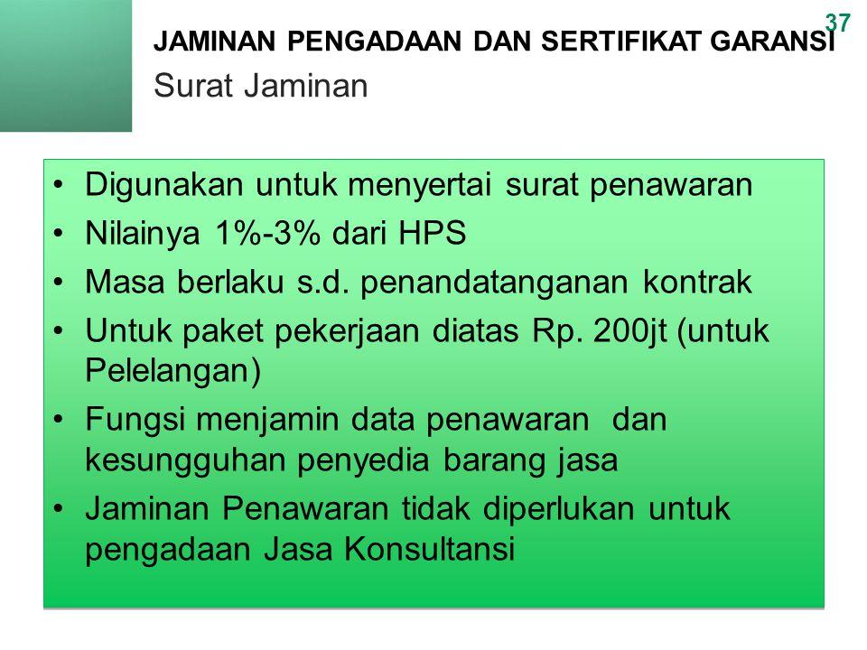 37 JAMINAN PENGADAAN DAN SERTIFIKAT GARANSI Surat Jaminan •Digunakan untuk menyertai surat penawaran •Nilainya 1%-3% dari HPS •Masa berlaku s.d.
