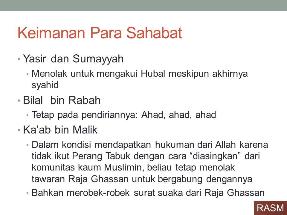 Keimanan Para Sahabat • Yasir dan Sumayyah • Menolak untuk mengakui Hubal meskipun akhirnya syahid • Bilal bin Rabah • Tetap pada pendiriannya: Ahad,