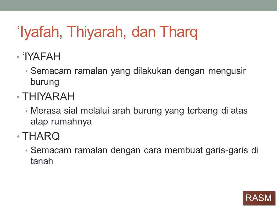 'Iyafah, Thiyarah, dan Tharq • 'IYAFAH • Semacam ramalan yang dilakukan dengan mengusir burung • THIYARAH • Merasa sial melalui arah burung yang terba