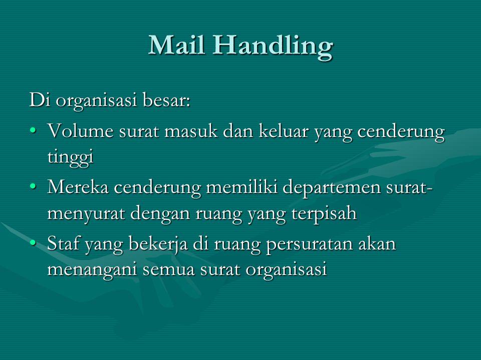 Mail Handling dalam organisasi kecil: •surat biasanya akan ditangani oleh anggota staf sebagai bagian dari rutinitas sehari-hari mereka.