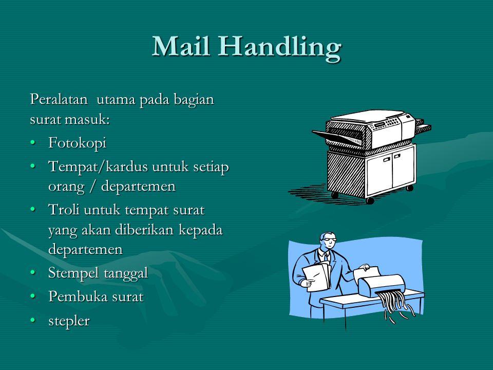Mail Handling Di organisasi besar: •Volume surat masuk dan keluar yang cenderung tinggi •Mereka cenderung memiliki departemen surat- menyurat dengan ruang yang terpisah •Staf yang bekerja di ruang persuratan akan menangani semua surat organisasi