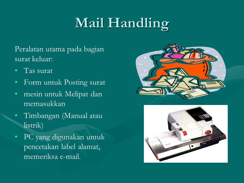 Mail Handling Peralatan utama pada bagian surat masuk: •Fotokopi •Tempat/kardus untuk setiap orang / departemen •Troli untuk tempat surat yang akan diberikan kepada departemen •Stempel tanggal •Pembuka surat •stepler