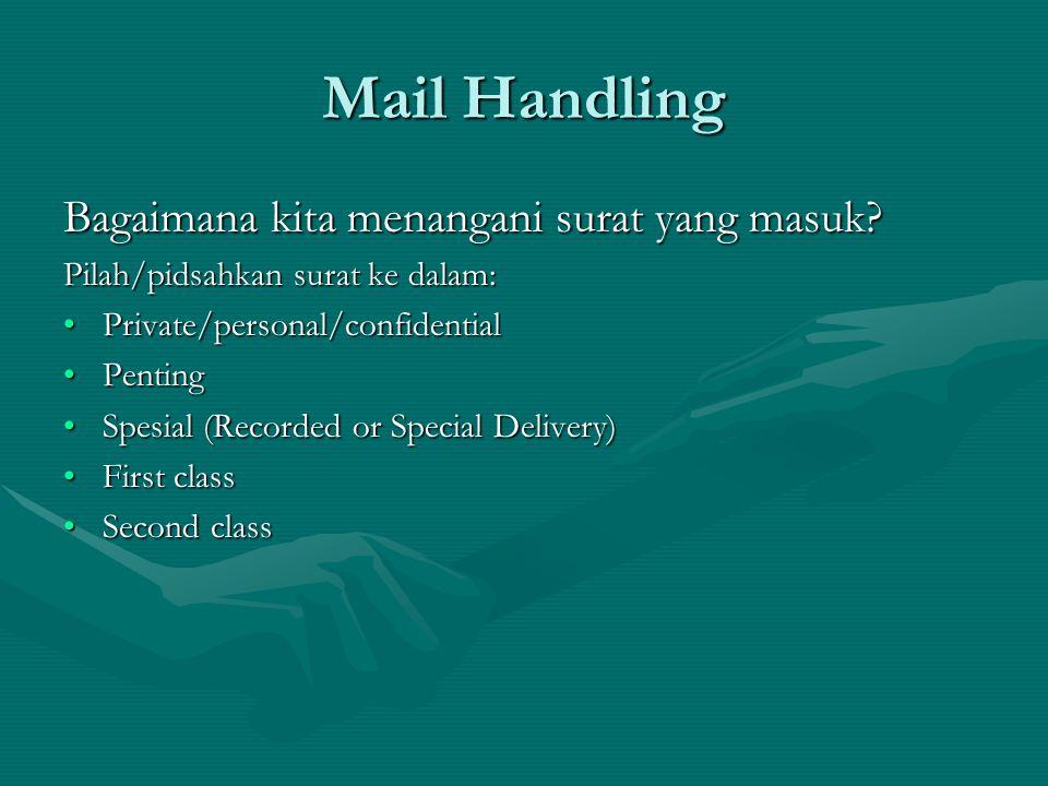 Mail Handling Peralatan utama pada bagian surat keluar: • •Tas surat • •Form untuk Posting surat • •mesin untuk Melipat dan memasukkan • •Timbangan (Manual atau listrik) • •PC yang digunakan untuk pencetakan label alamat, memeriksa e-mail.