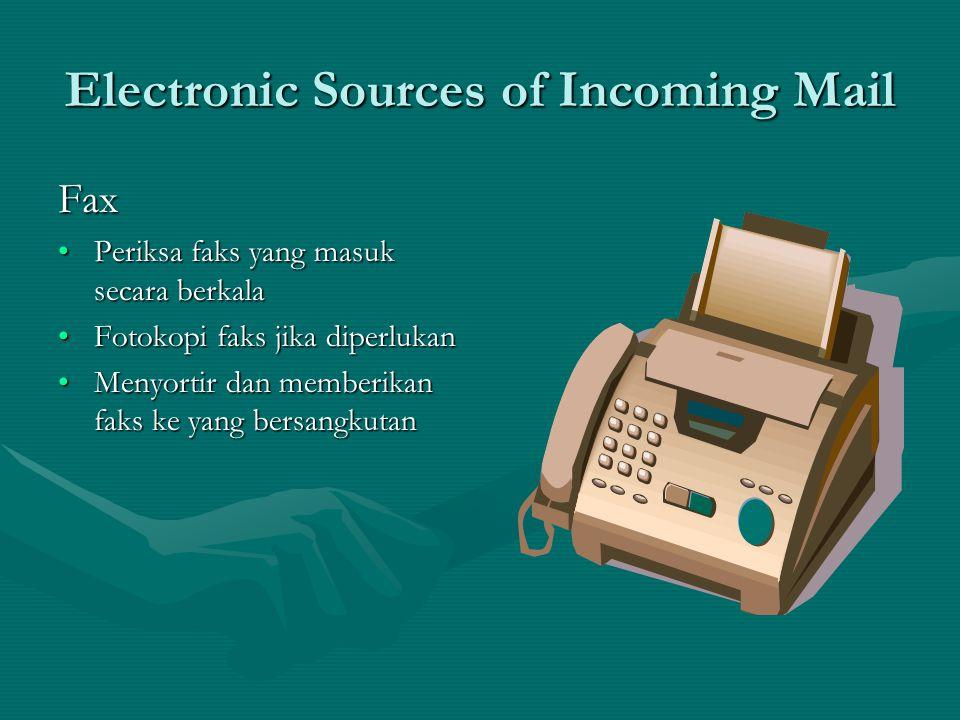 Electronic Sources of Incoming Mail E-mail •Periksa pesan secara berkala •Cetak jumlah salinan yang diperlukan •Menyortir dan menyampaikan pesan ATAU •Redirect melalui e-mail internal pada kotak surat para staf