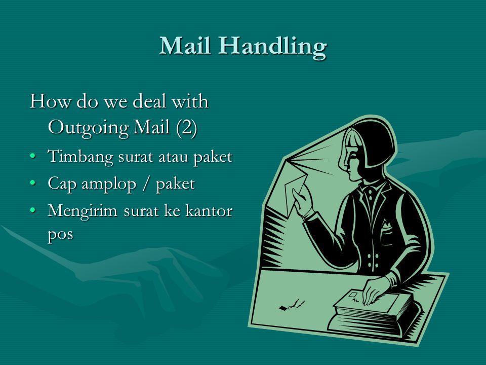 Mail Handling Bagaimana mengelola surat keluar •Kumpulkan surat dari departemen ATAU •Staf mengirim surat keluar ke bagian pengurusan surat dengan waktu yang ditentukan •Mengurutkan surat ke: –kelas satu –kedua Kelas –khusus Pengiriman