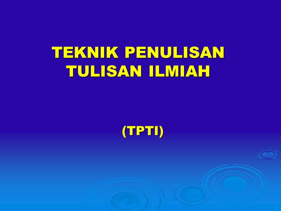 TEKNIK PENULISAN TULISAN ILMIAH (TPTI)