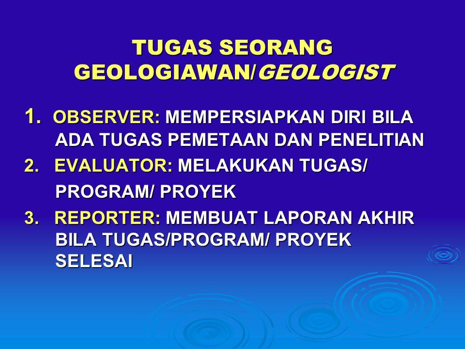 TUGAS SEORANG GEOLOGIAWAN/GEOLOGIST 1.