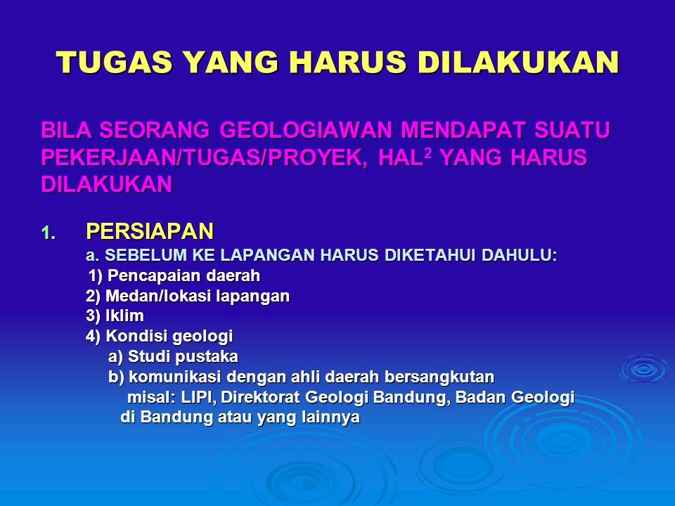 TUGAS YANG HARUS DILAKUKAN BILA SEORANG GEOLOGIAWAN MENDAPAT SUATU PEKERJAAN/TUGAS/PROYEK, HAL YANG HARUS PEKERJAAN/TUGAS/PROYEK, HAL 2 YANG HARUSDILAKUKAN 1.