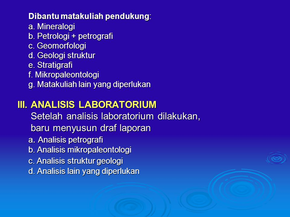 Dibantu matakuliah pendukung: a.Mineralogi b. Petrologi + petrografi c.