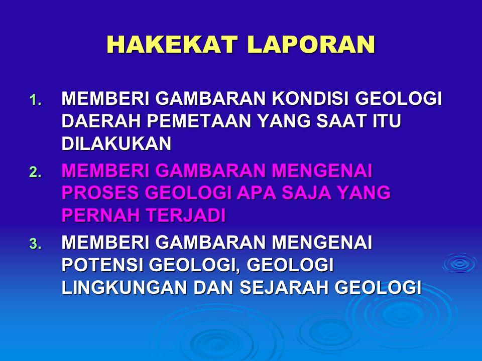 HAKEKAT LAPORAN 1.MEMBERI GAMBARAN KONDISI GEOLOGI DAERAH PEMETAAN YANG SAAT ITU DILAKUKAN 2.