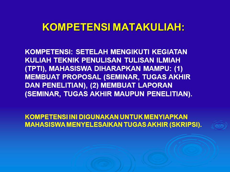KOMPETENSI MATAKULIAH: KOMPETENSI: SETELAH MENGIKUTI KEGIATAN KULIAH TEKNIK PENULISAN TULISAN ILMIAH (TPTI), MAHASISWA DIHARAPKAN MAMPU: (1) MEMBUAT PROPOSAL (SEMINAR, TUGAS AKHIR DAN PENELITIAN), (2) MEMBUAT LAPORAN (SEMINAR, TUGAS AKHIR MAUPUN PENELITIAN).
