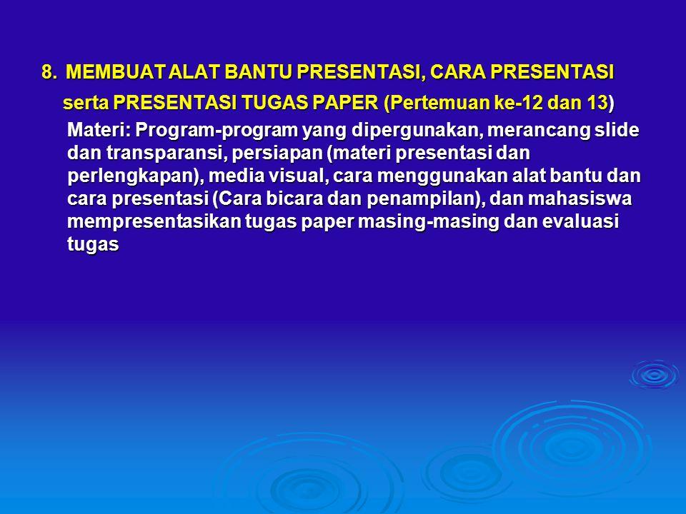8. MEMBUAT ALAT BANTU PRESENTASI, CARA PRESENTASI serta PRESENTASI TUGAS PAPER (Pertemuan ke-12 dan 13) serta PRESENTASI TUGAS PAPER (Pertemuan ke-12