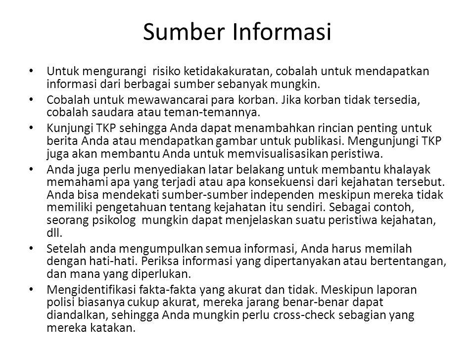 Sumber Informasi • Untuk mengurangi risiko ketidakakuratan, cobalah untuk mendapatkan informasi dari berbagai sumber sebanyak mungkin. • Cobalah untuk