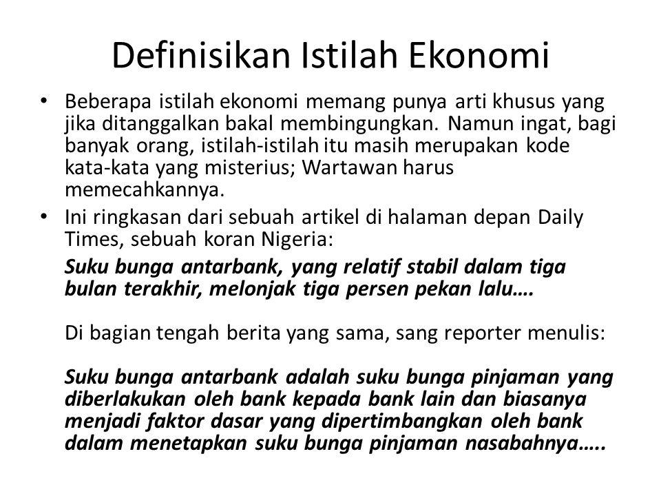 Definisikan Istilah Ekonomi • Beberapa istilah ekonomi memang punya arti khusus yang jika ditanggalkan bakal membingungkan. Namun ingat, bagi banyak o
