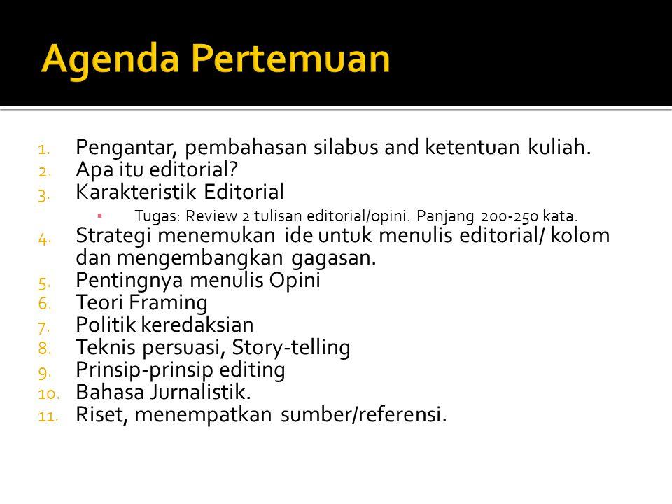 1. Pengantar, pembahasan silabus and ketentuan kuliah. 2. Apa itu editorial? 3. Karakteristik Editorial ▪ Tugas: Review 2 tulisan editorial/opini. Pan