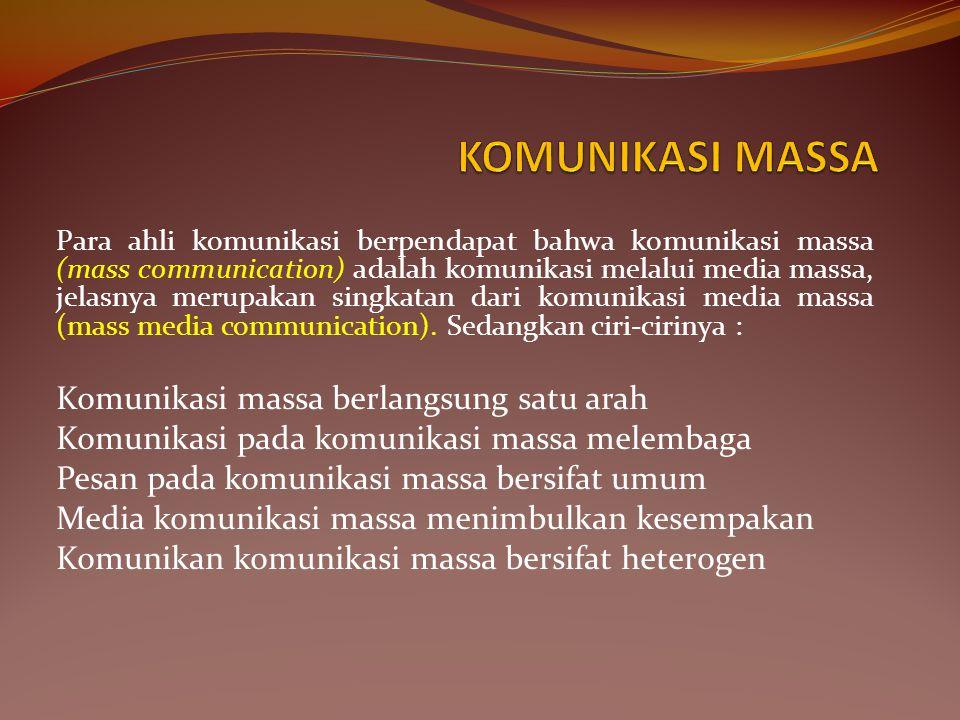 Para ahli komunikasi berpendapat bahwa komunikasi massa (mass communication) adalah komunikasi melalui media massa, jelasnya merupakan singkatan dari komunikasi media massa (mass media communication).