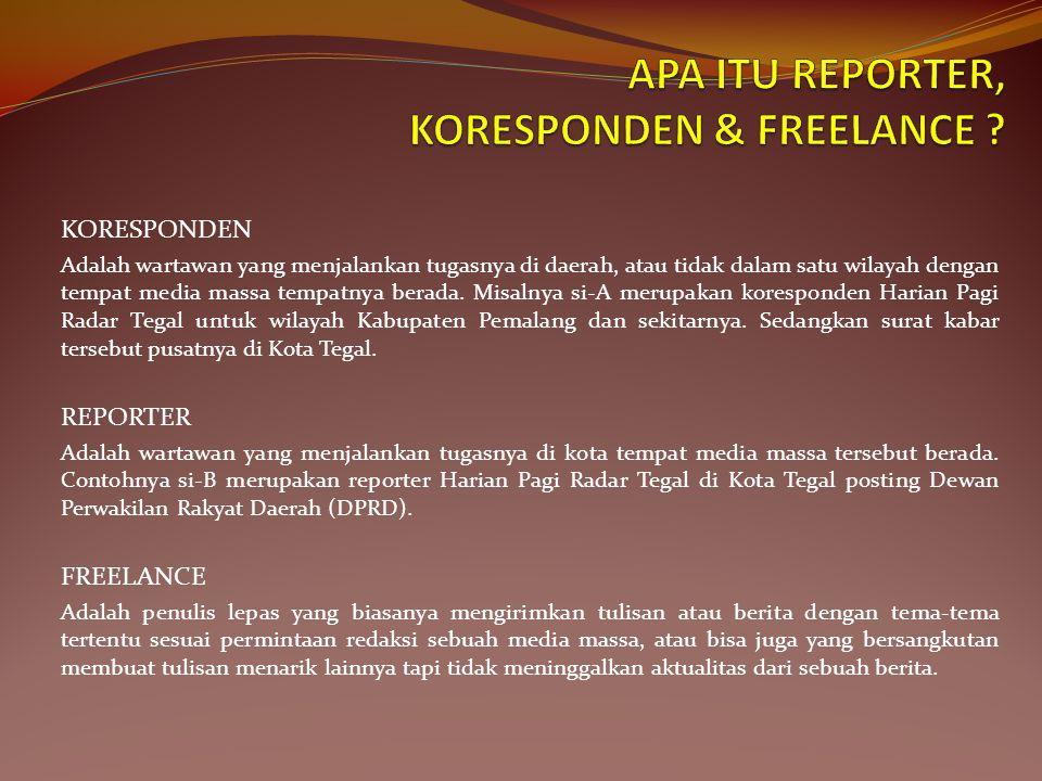 KORESPONDEN Adalah wartawan yang menjalankan tugasnya di daerah, atau tidak dalam satu wilayah dengan tempat media massa tempatnya berada.